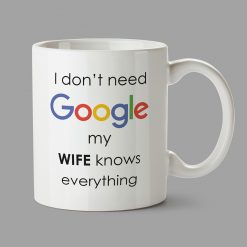 Personalised Mugs - I don't need Google my WIFE knows everything