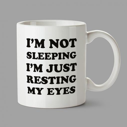 Personalised Mugs - I'm not sleeping. I'm just resting my eyes.