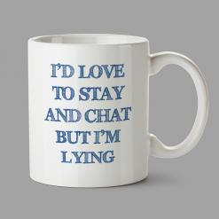 Personalised Mugs - I'd love to stay and chat but I'm lying