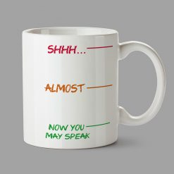 Personalised Mugs - Shhh..., almost, now you may speak